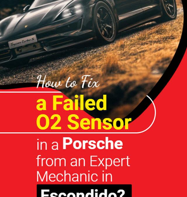 How to Fix a Failed O2 Sensor in a Porsche From an Expert Mechanic in Escondido?